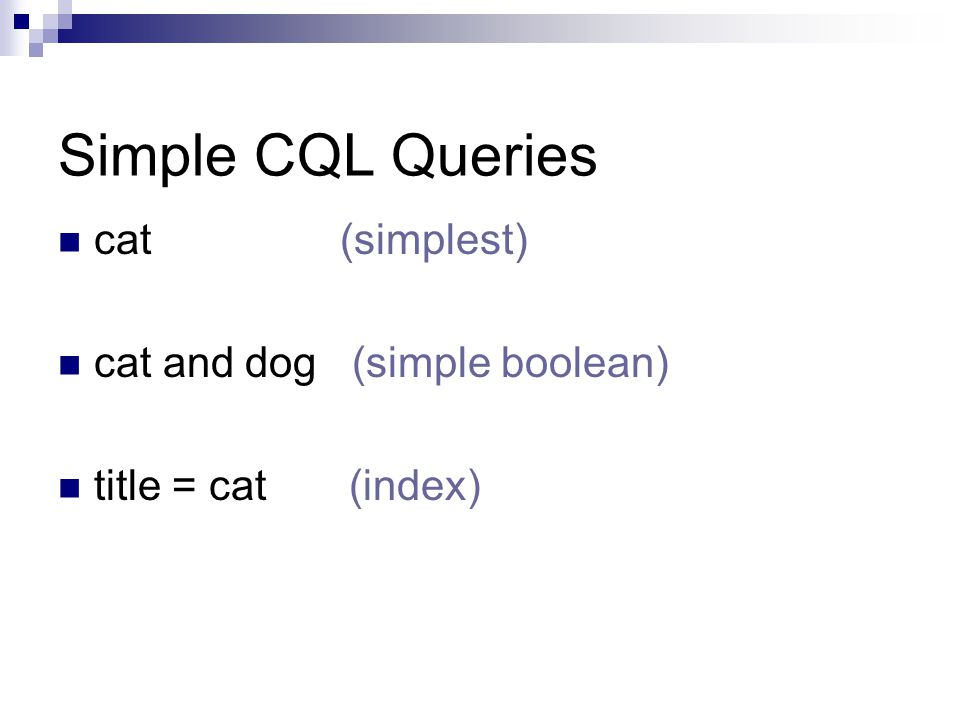 Simple CQL Queries cat (simplest) cat and dog (simple boolean) title = cat (index)