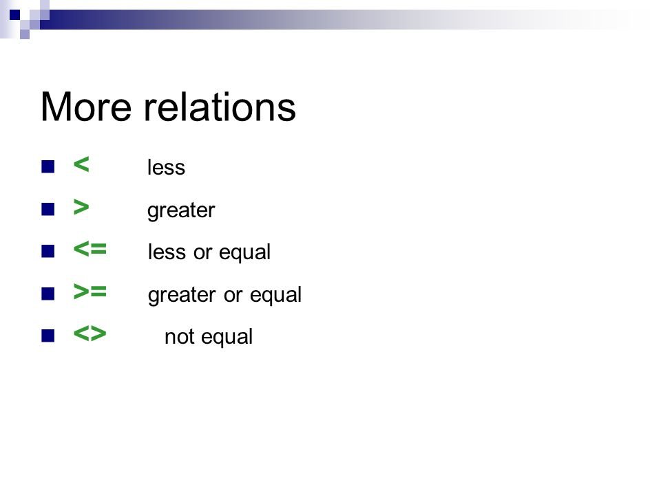 More relations < less > greater <= less or equal >= greater or equal <> not equal
