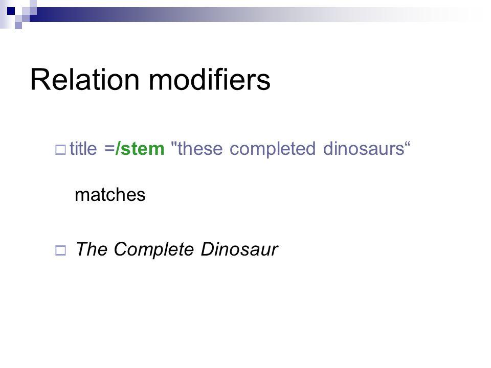 Relation modifiers  title =/stem