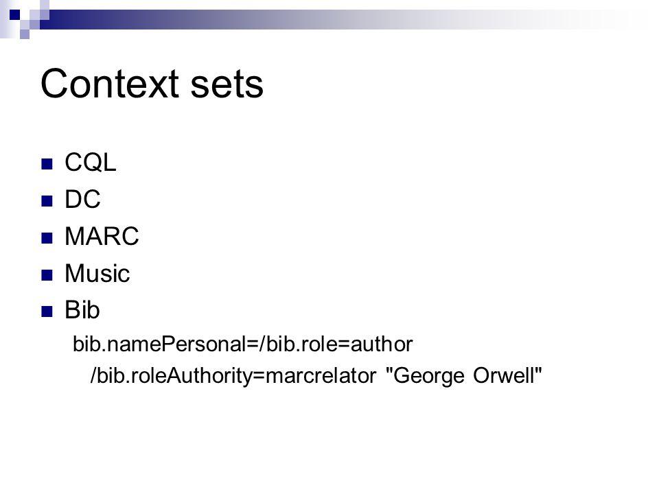 Context sets CQL DC MARC Music Bib bib.namePersonal=/bib.role=author /bib.roleAuthority=marcrelator George Orwell