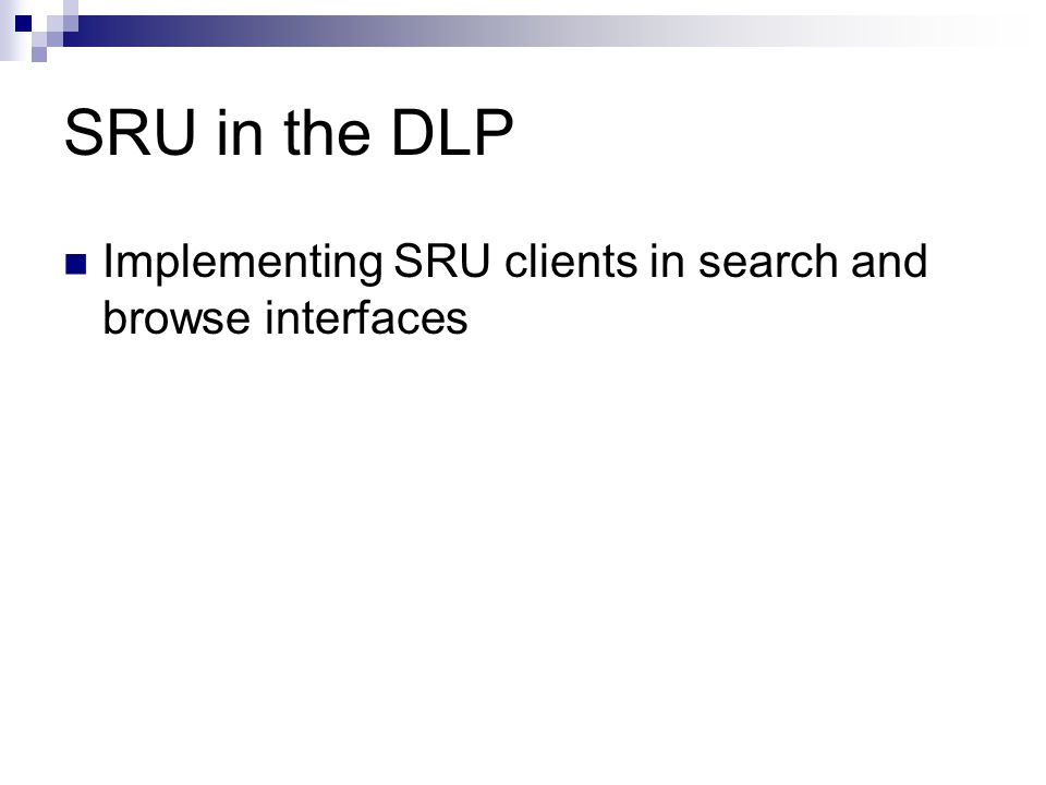 SRU in the DLP Implementing SRU clients in search and browse interfaces