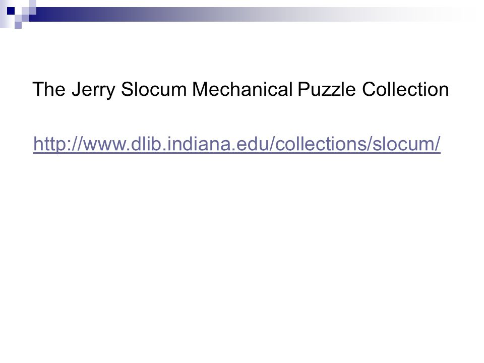 http://www.dlib.indiana.edu/collections/slocum/ The Jerry Slocum Mechanical Puzzle Collection
