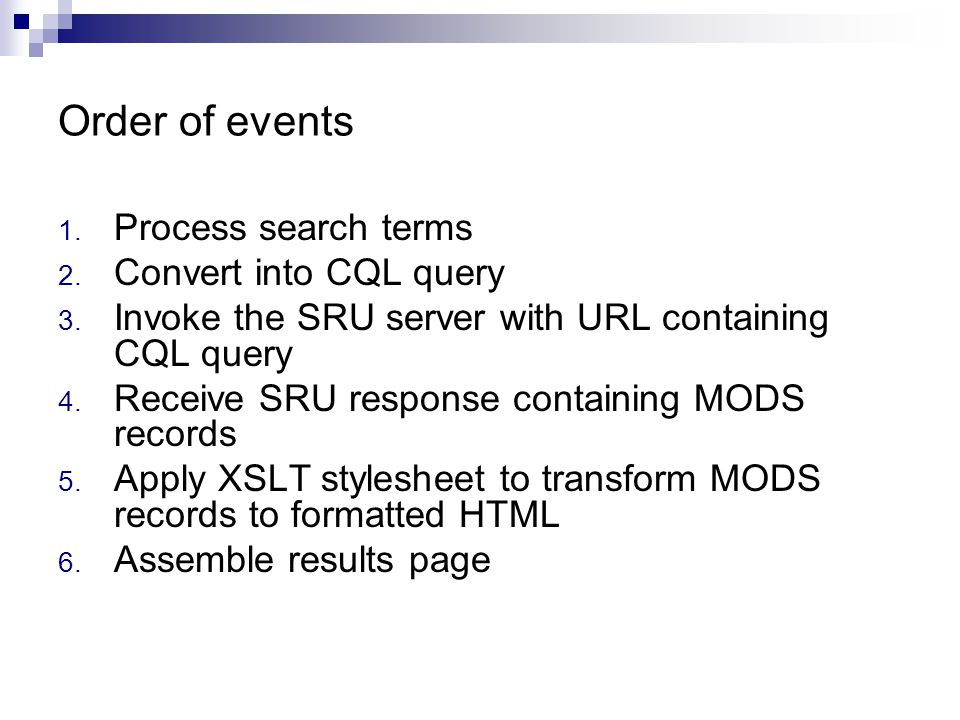 Order of events 1. Process search terms 2. Convert into CQL query 3. Invoke the SRU server with URL containing CQL query 4. Receive SRU response conta