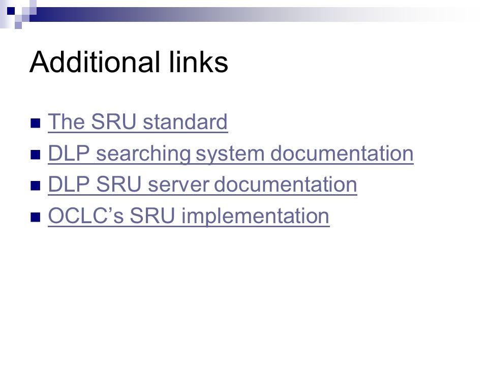 Additional links The SRU standard DLP searching system documentation DLP SRU server documentation OCLC's SRU implementation
