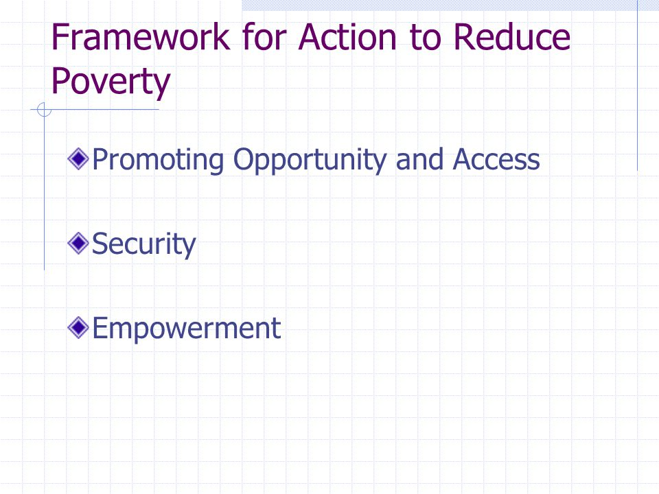 Framework for Action to Reduce Poverty Promoting Opportunity and Access Security Empowerment