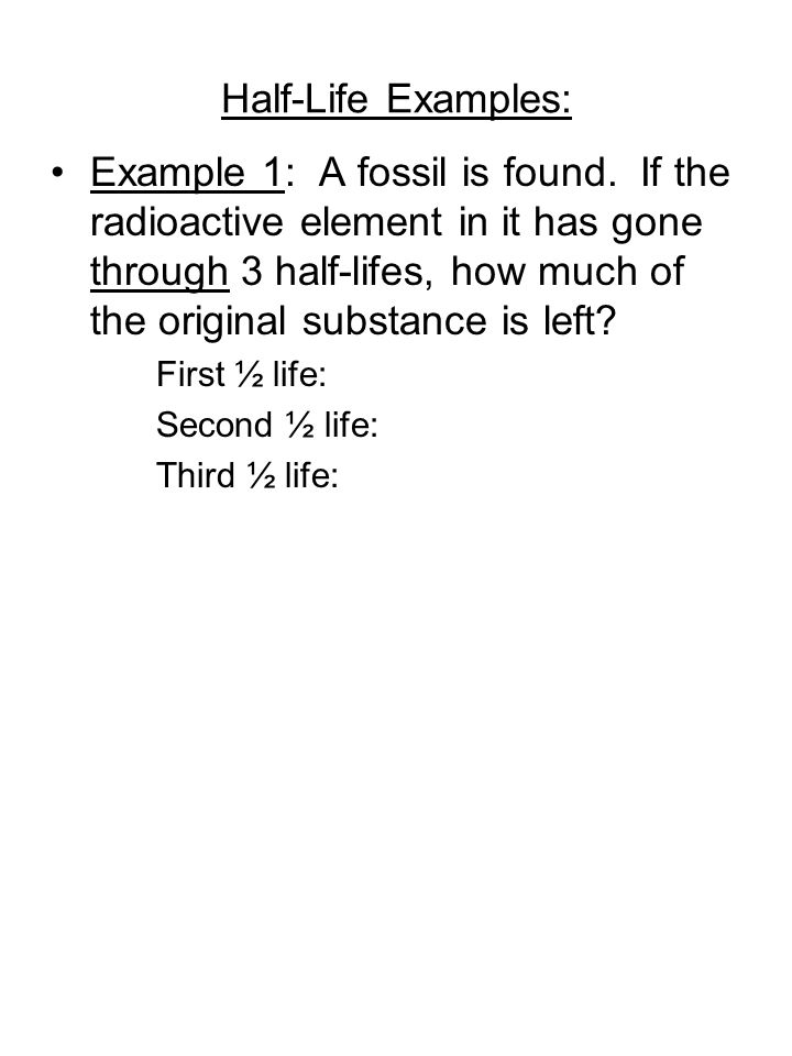 Half-Life Examples: Example 1: A fossil is found.