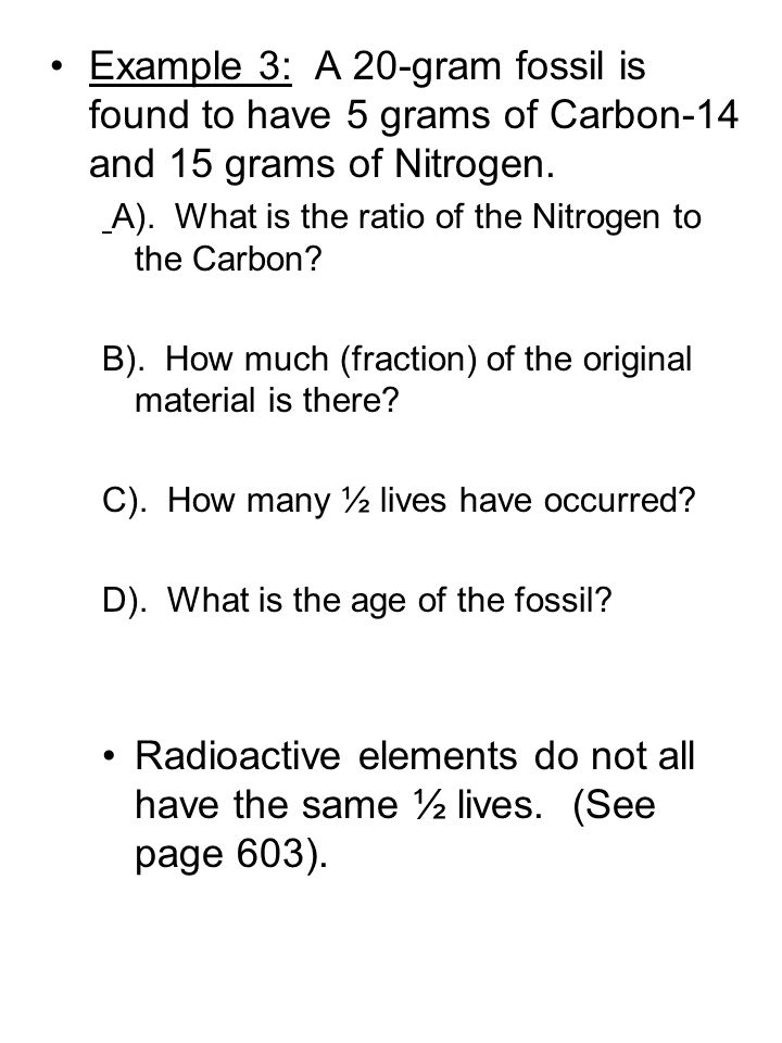 Example 3: A 20-gram fossil is found to have 5 grams of Carbon-14 and 15 grams of Nitrogen.