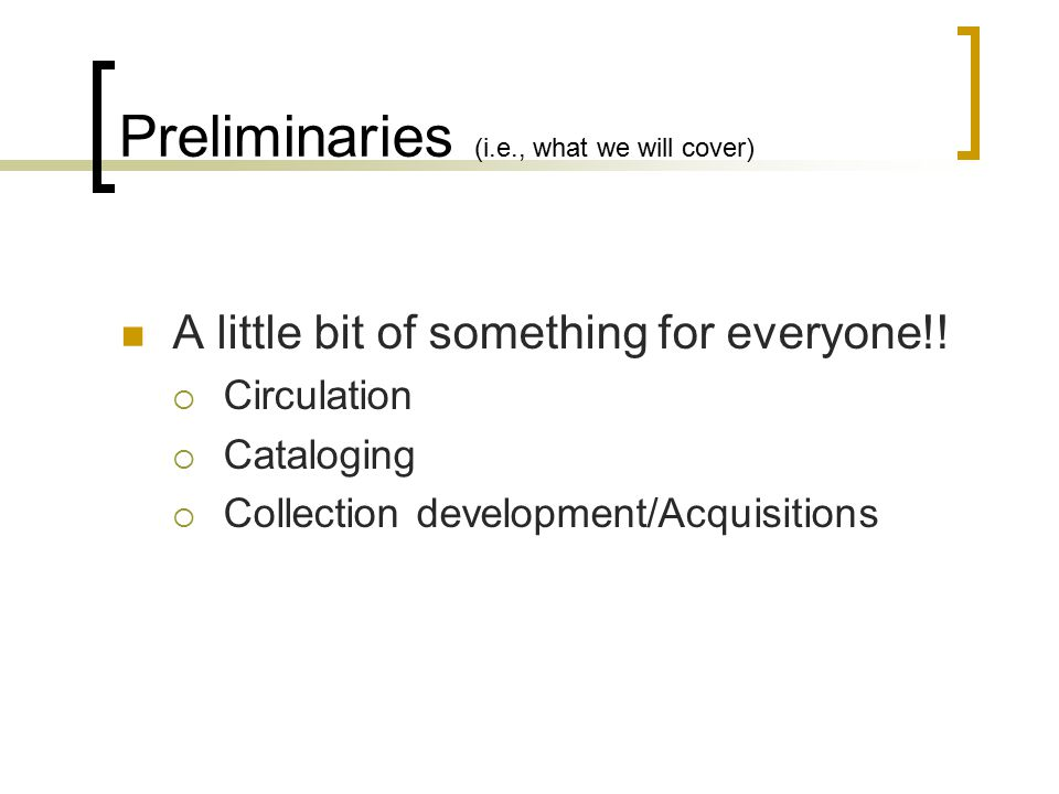 Preliminaries (i.e., what we will cover) A little bit of something for everyone!.