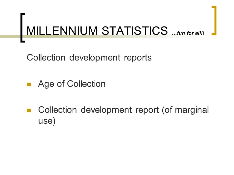 MILLENNIUM STATISTICS …fun for all!. Patron activity Patron self-renewals, canceled holds, etc.