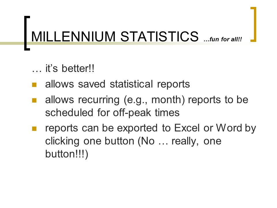 MILLENNIUM STATISTICS …fun for all!.… it's better!.