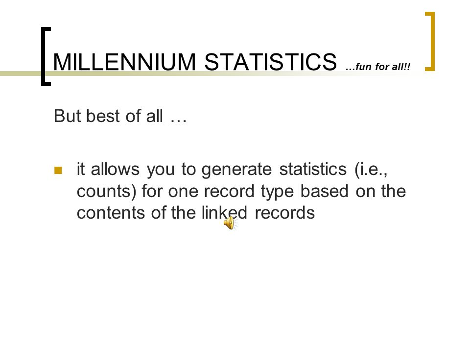 MILLENNIUM STATISTICS …fun for all!. … it's better!.