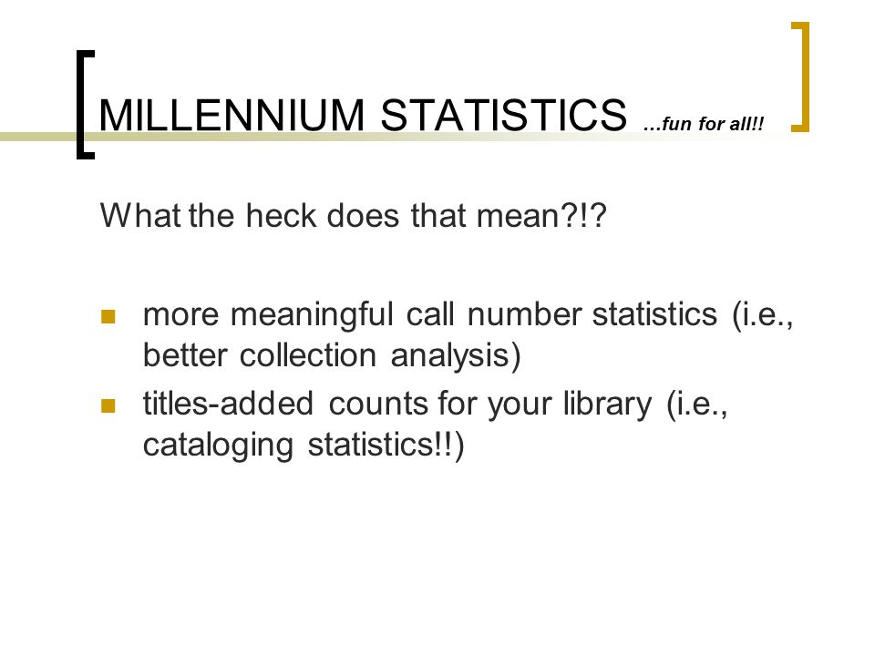 MILLENNIUM STATISTICS …fun for all!.What the heck does that mean?!.