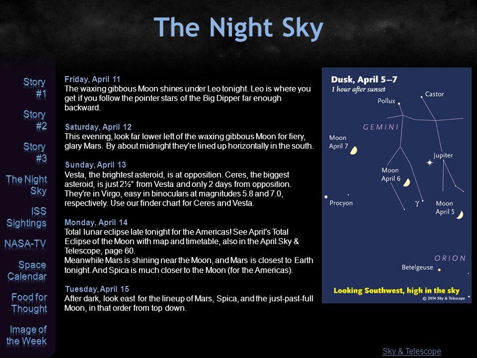 The Night Sky Sky & Telescope Friday, April 11 The waxing gibbous Moon shines under Leo tonight.