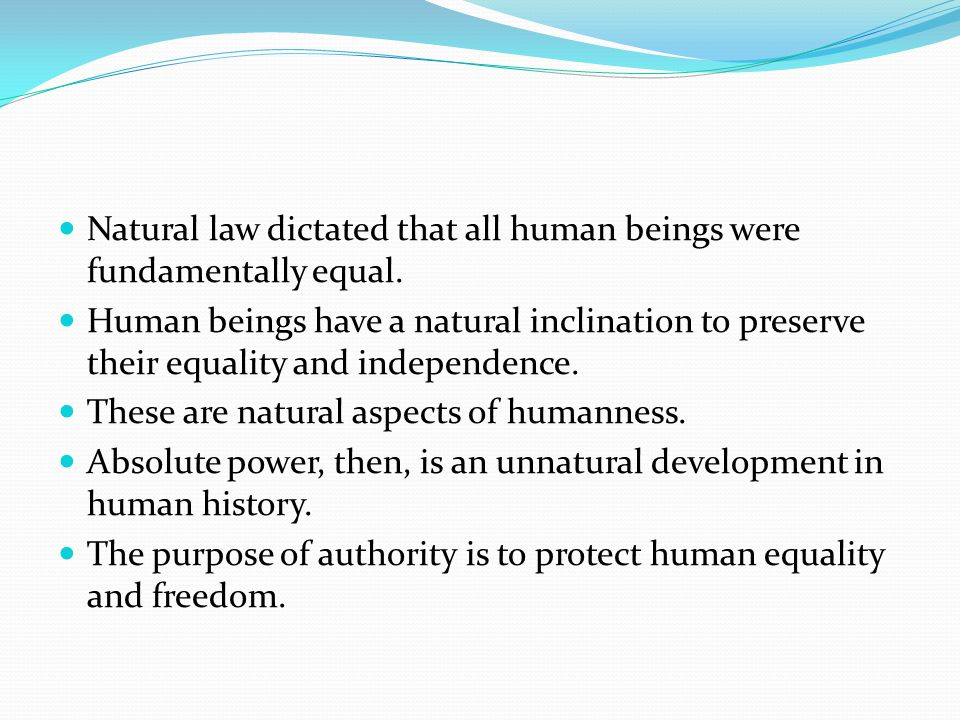 Natural law dictated that all human beings were fundamentally equal.