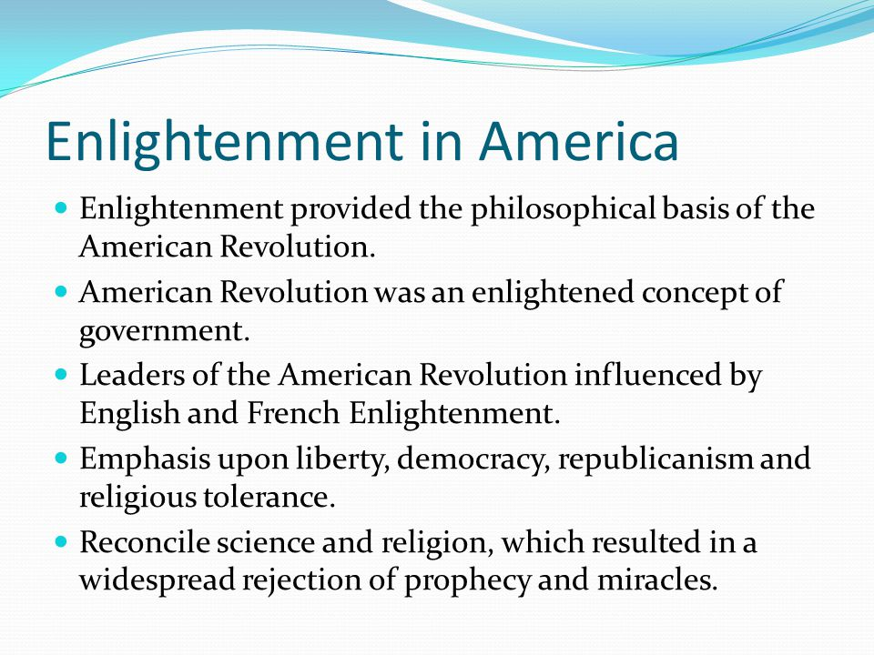 Enlightenment in America Enlightenment provided the philosophical basis of the American Revolution.