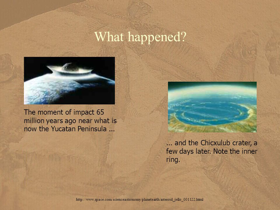 The moment of impact 65 million years ago near what is now the Yucatan Peninsula...... and the Chicxulub crater, a few days later. Note the inner ring