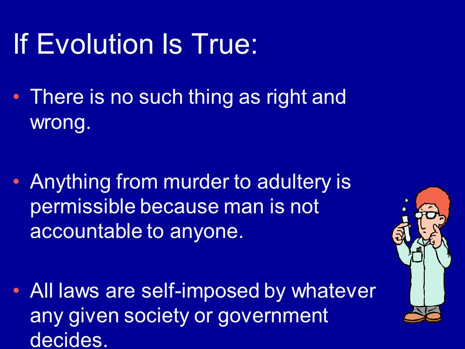 If Evolution Is True: There is no such thing as right and wrong.