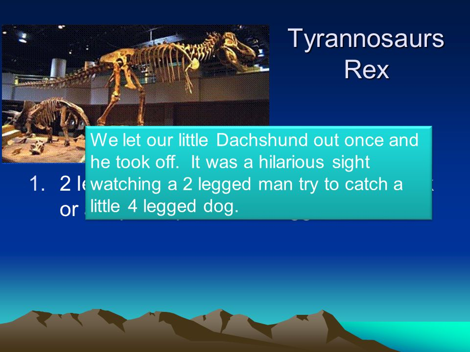 Tyrannosaurs Rex 1.2 legged animals are not nearly as quick or adapt to speed as 4 legged ones.