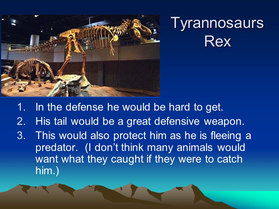 Tyrannosaurs Rex 1.In the defense he would be hard to get.