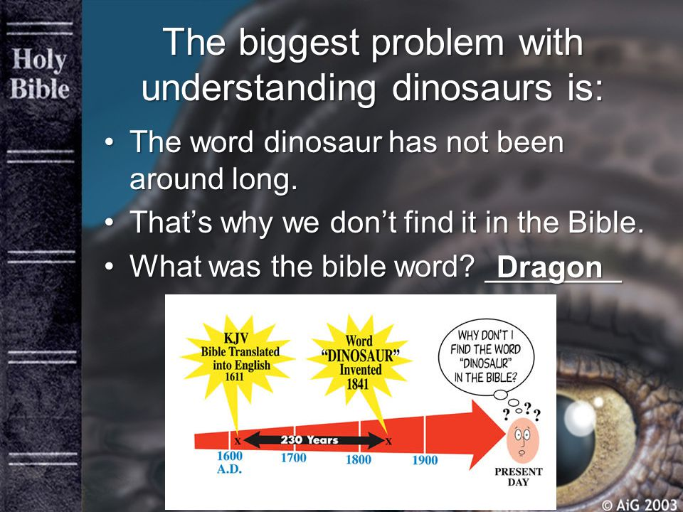 The biggest problem with understanding dinosaurs is: The word dinosaur has not been around long.The word dinosaur has not been around long.