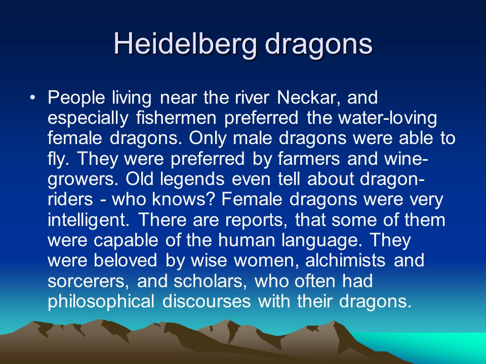 Heidelberg dragons People living near the river Neckar, and especially fishermen preferred the water-loving female dragons.