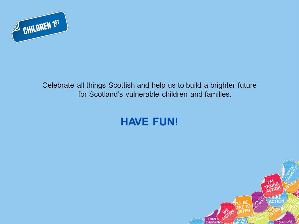 Celebrate all things Scottish and help us to build a brighter future for Scotland's vulnerable children and families.