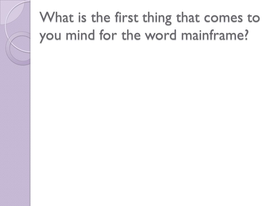 What is the first thing that comes to you mind for the word mainframe?