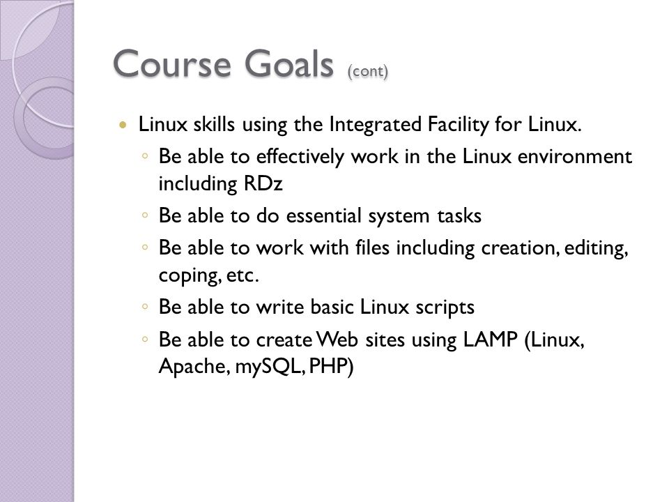 Course Goals (cont) Linux skills using the Integrated Facility for Linux.