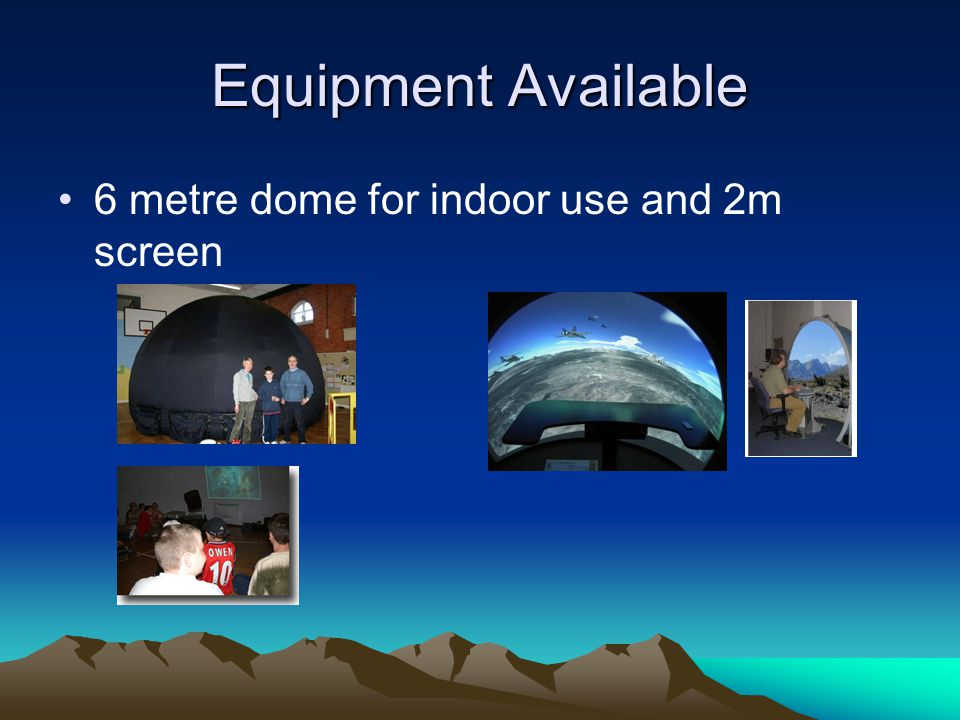 Equipment Available 6 metre dome for indoor use and 2m screen