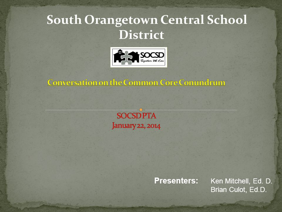 South Orangetown Central School District Presenters: Ken Mitchell, Ed. D. Brian Culot, Ed.D.
