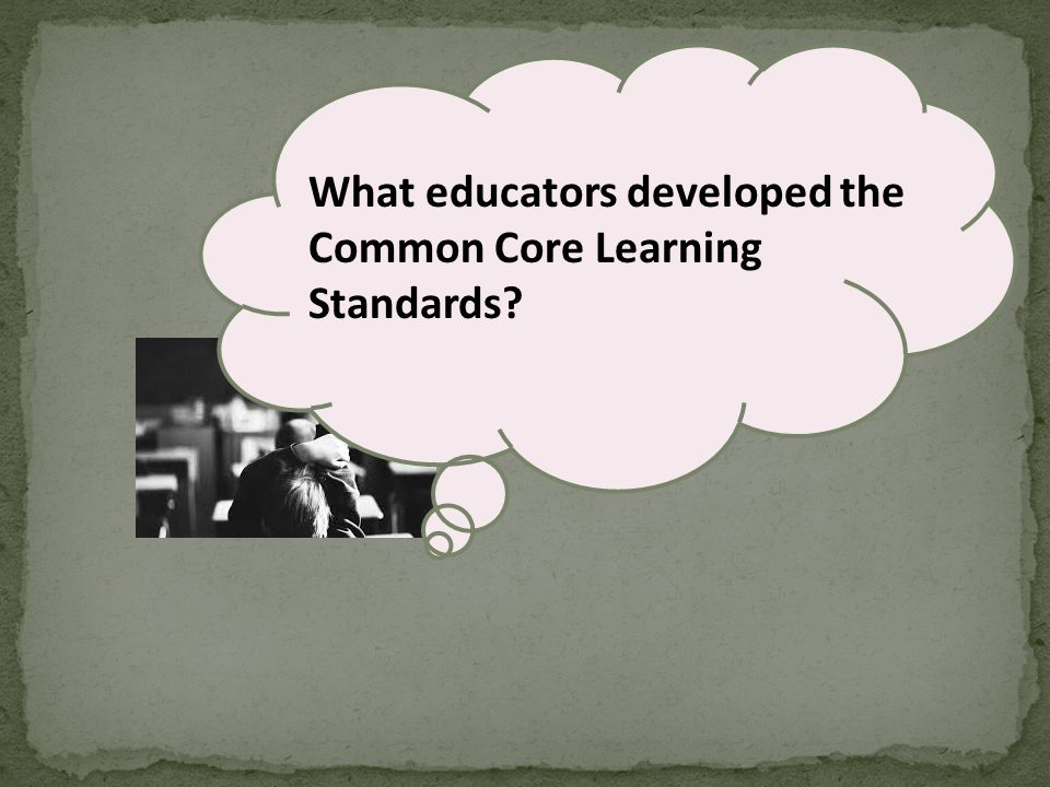 What educators developed the Common Core Learning Standards?
