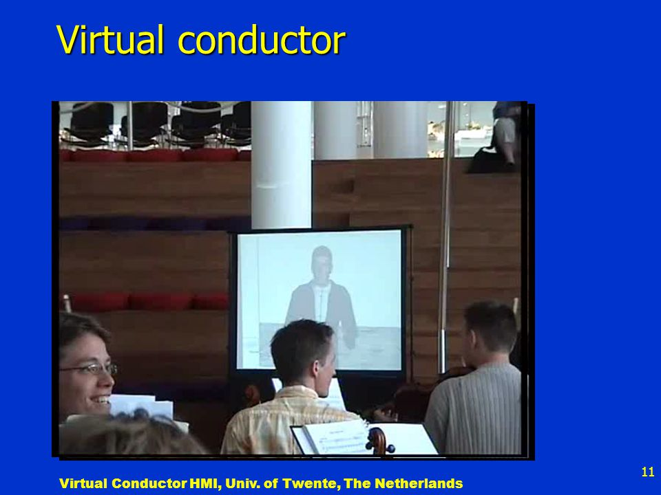 11 Virtual conductor Virtual Conductor HMI, Univ. of Twente, The Netherlands