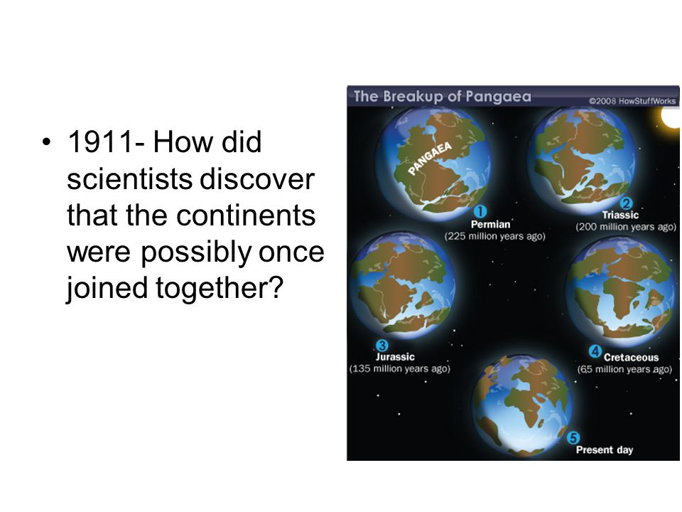 1911- How did scientists discover that the continents were possibly once joined together?