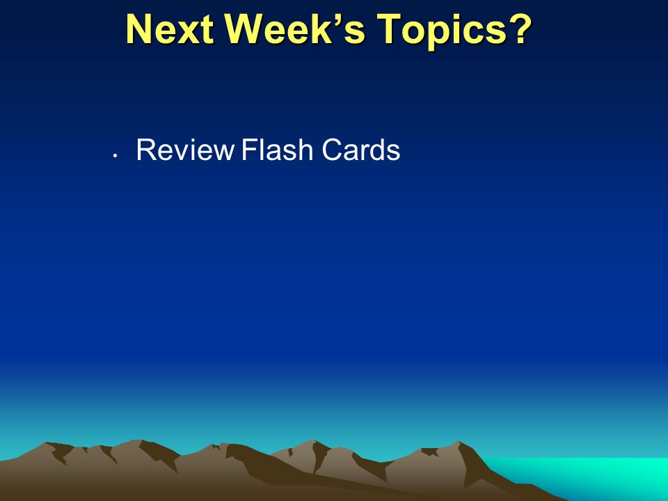 Next Week's Topics Review Flash Cards