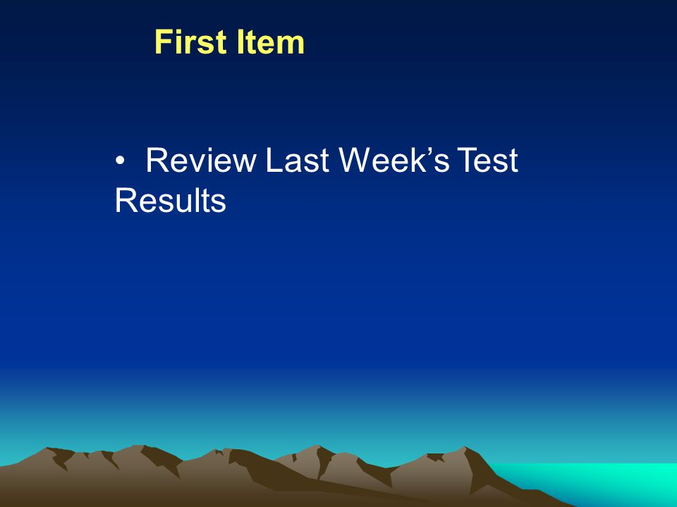 Review Last Week's Test Results First Item