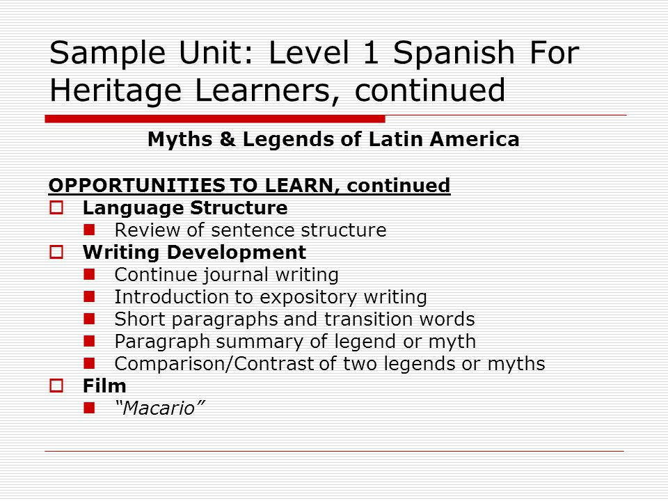 Sample Unit: Level 1 Spanish For Heritage Learners, continued Myths & Legends of Latin America OPPORTUNITIES TO LEARN, continued  Language Structure