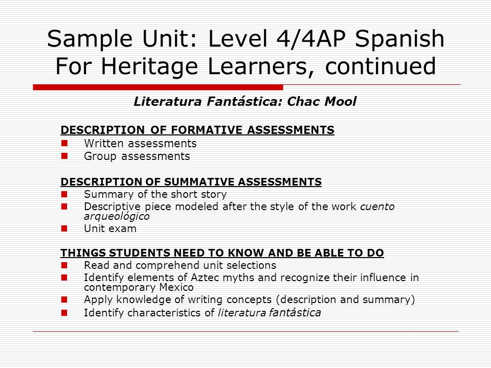 Sample Unit: Level 4/4AP Spanish For Heritage Learners, continued Literatura Fantástica: Chac Mool DESCRIPTION OF FORMATIVE ASSESSMENTS Written assess