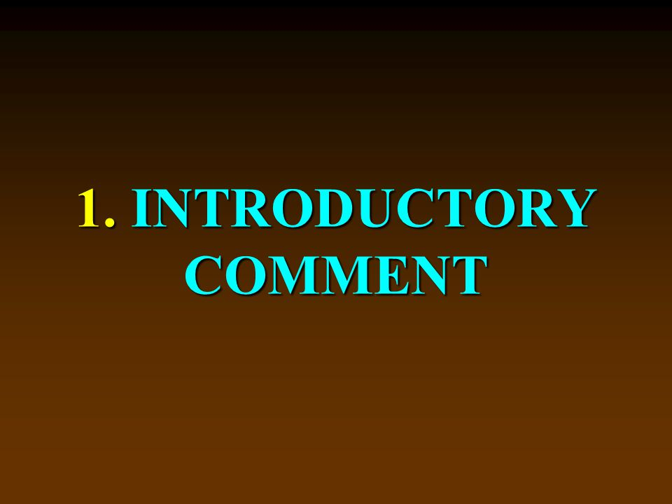 1. INTRODUCTORY COMMENT