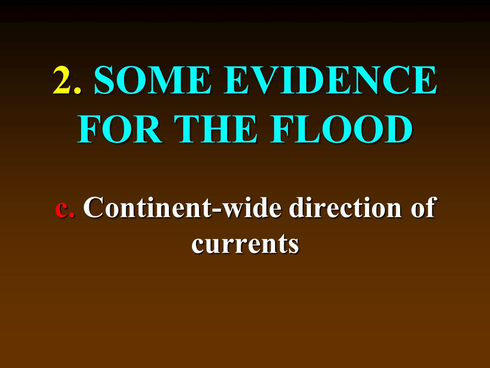 2. SOME EVIDENCE FOR THE FLOOD c. Continent-wide direction of currents