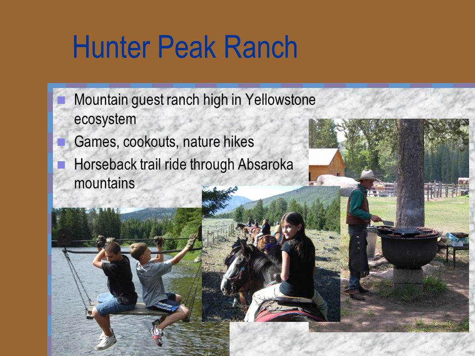 Hunter Peak Ranch Mountain guest ranch high in Yellowstone ecosystem Games, cookouts, nature hikes Horseback trail ride through Absaroka mountains