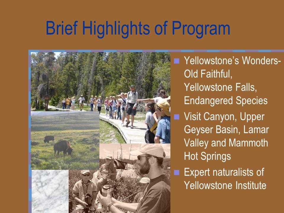 Brief Highlights of Program Yellowstone's Wonders- Old Faithful, Yellowstone Falls, Endangered Species Visit Canyon, Upper Geyser Basin, Lamar Valley