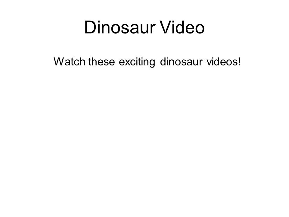 Dinosaur Video Watch these exciting dinosaur videos!