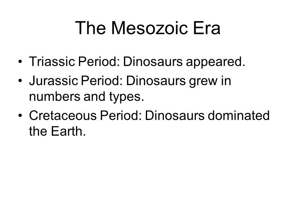 The Mesozoic Era Triassic Period: Dinosaurs appeared.