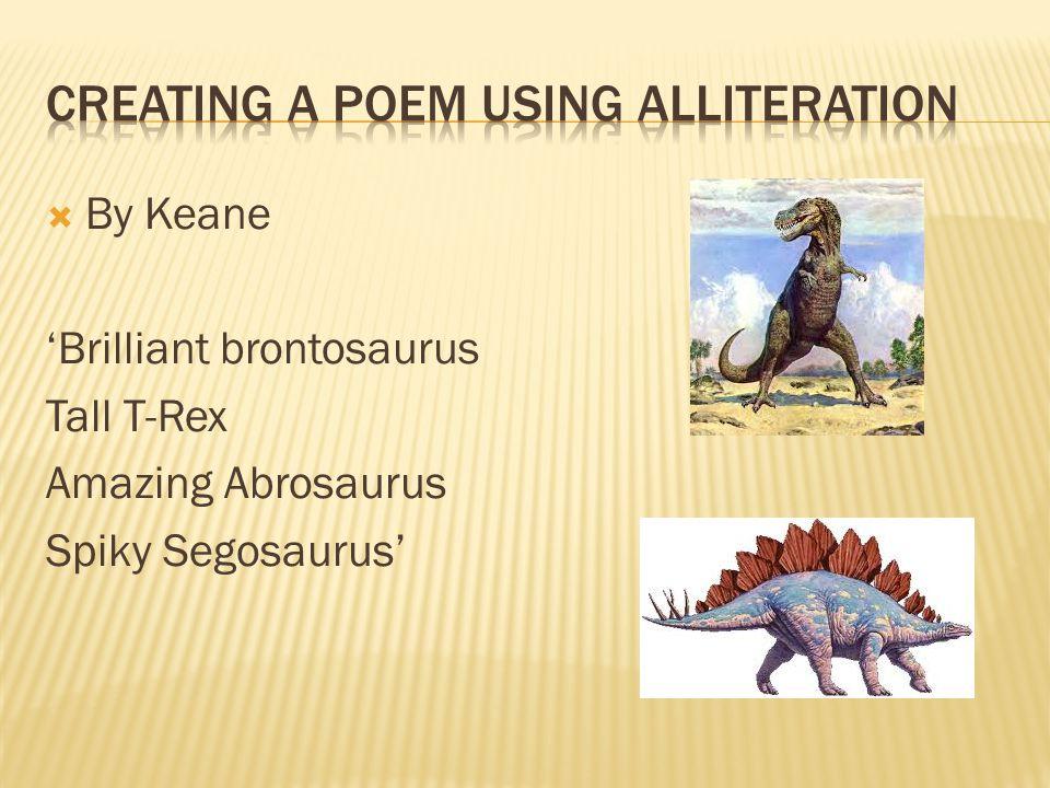  By Keane 'Brilliant brontosaurus Tall T-Rex Amazing Abrosaurus Spiky Segosaurus'