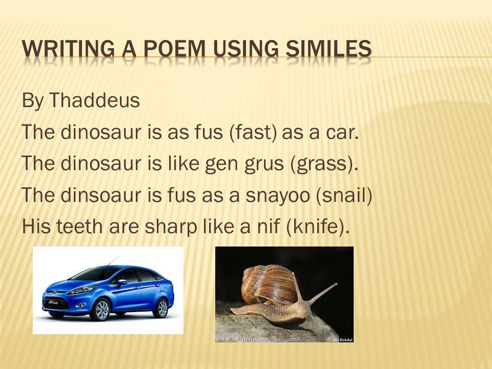By Thaddeus The dinosaur is as fus (fast) as a car.