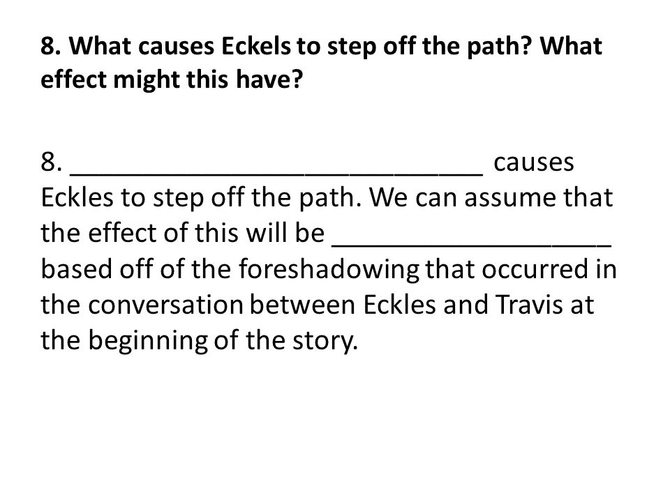 8. What causes Eckels to step off the path? What effect might this have? 8. ____________________________ causes Eckles to step off the path. We can as