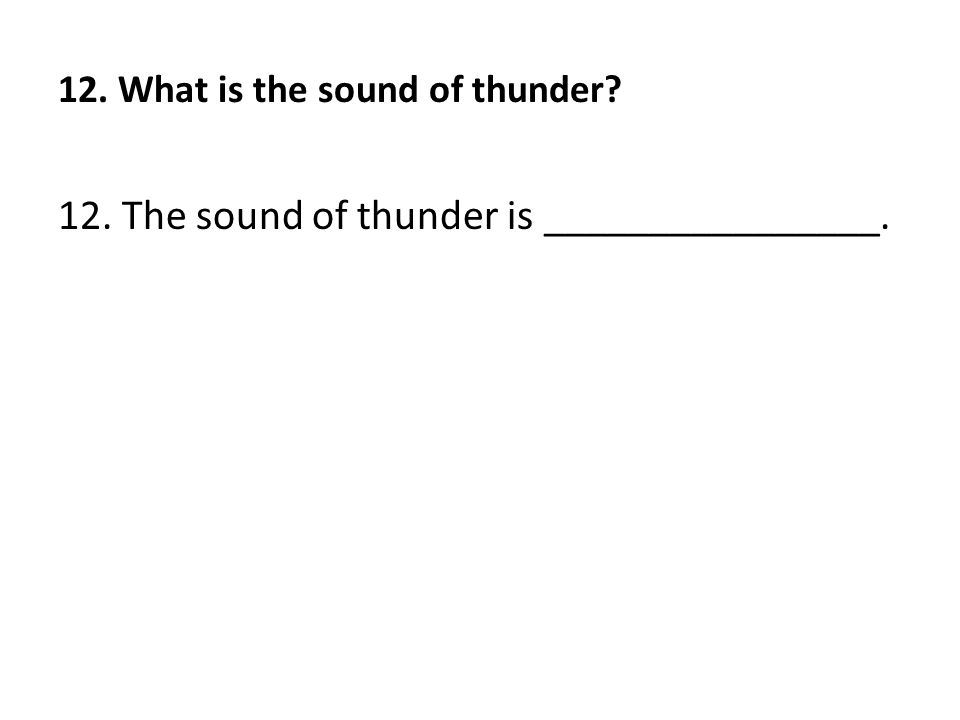 12. What is the sound of thunder? 12. The sound of thunder is ________________.