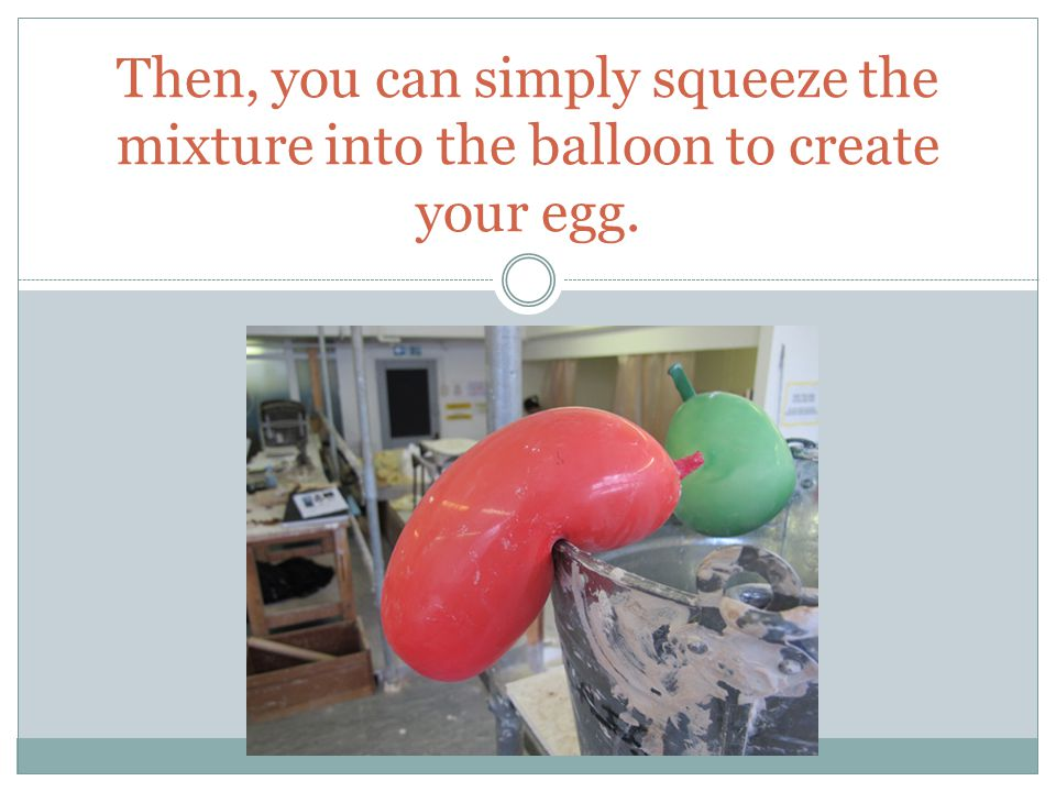 You will need to soak the plaster filled, balloon in a bowl or sink of water for about 30 minutes to let it harden.