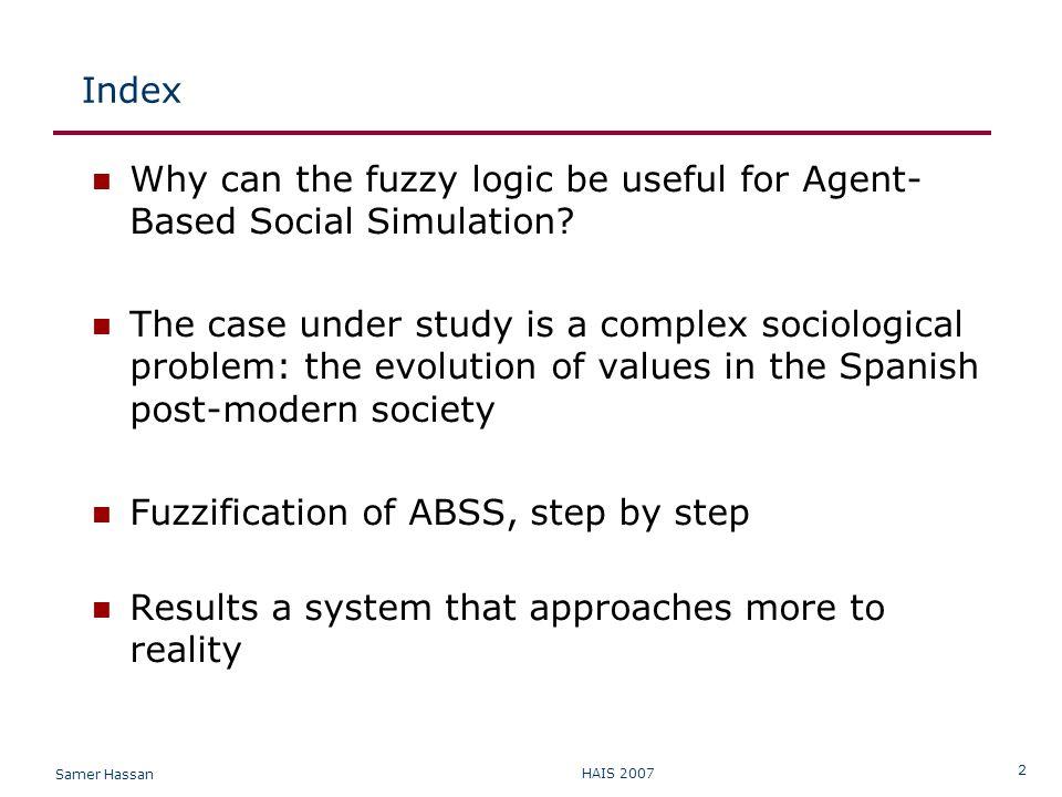 Samer Hassan HAIS 2007 3 Why Fuzzy Logic.