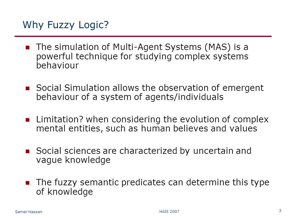 Samer Hassan HAIS 2007 4 Why Fuzzy Logic.